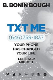 Txt Me: Your Phone Has Changed Your Life. Let's Talk about It
